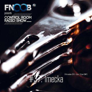 CONTROL ROOM Radio Show_37_Fnoob Radio Techno_IMECKA_24-10-15
