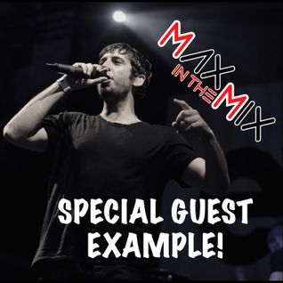 Max In The Mix! Special guest EXAMPLE!!