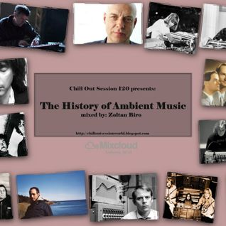 Chill Out Session 120 (The History of Ambient Music)