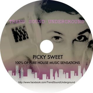 Trend Sound Underground by Picky Sweet ❋ 100% House Music Sensations ❋ -(3ªsem.Agost.)