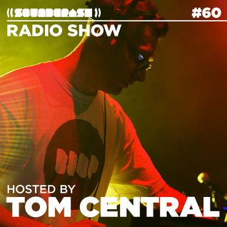 Soundcrash Radio Show #60 – Tom Central