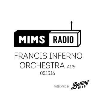 MIMS Radio Session (05.13.16) - FRANCIS INFERNO ORCHESTRA (Australia)