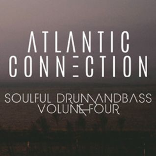 Atlantic Connection Presents: Soulful Drum and Bass [ Vol 4 ]