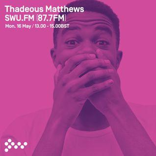 SWU FM - Thadeous Matthews - May 16
