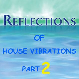 REFLECTIONS OF HOUSE VIBRATIONS Part 2