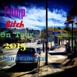 Pump Bitch on Tour 2015 : San Francisco