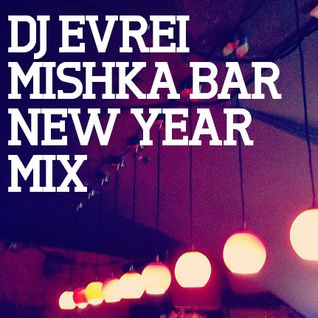 Mishka Bar New Year 2012 Mixes — dj Evrei