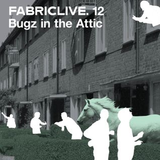 FABRICLIVE 12: Bugz In The Attic 30 Min Radio Mix