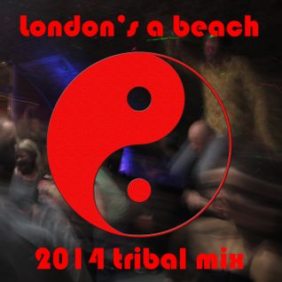 Nicolala's Eclectic Mixtapes - London's a Beach 2014 Tribal Mix