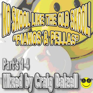 "No Skool Like The Old Skool! ""Pianos & Pellas"" Parts. 1-4 Mixed by Craig Dalzell"