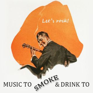 Music To Smoke and Drink To