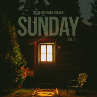 DIXON BROTHERS PRESENT: SUNDAY VOL. 3