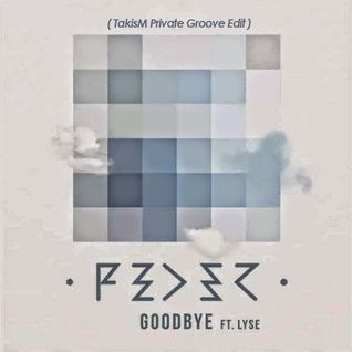 Fader Feat. Lyse - Goodbye (TakisM Private Groove Edit)