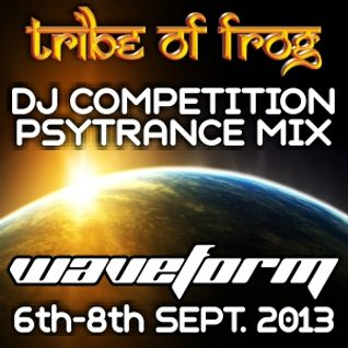 Winning entry - Tribe of Frog & Waveform DJ Competition 2013 - Psytrance Mix