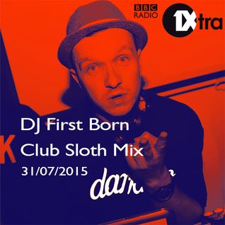 First Born on Club Sloth BBC Radio 1Xtra 31/07/2015