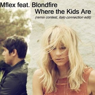 Mflex feat. Blondfire - Where the Kids Are ( italo connection edit)