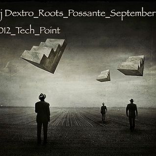 DJ DEXTRO_ROOTS_POSSANTE_SEPTEMBER 2012 TECH POINT