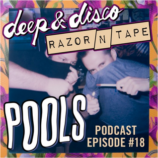 The Deep&Disco / Razor-N-Tape Podcast - Episode #18: POOLS