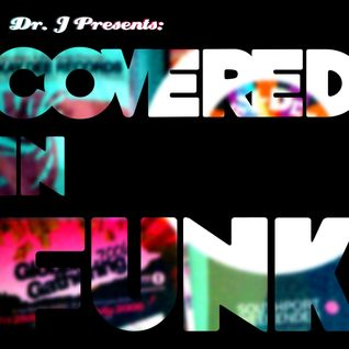 Dr. J Presents: Covered In Funk (Part 1)