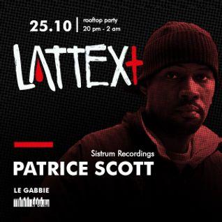 25.10.2013 LATTEX+ pres. PATRICE SCOTT