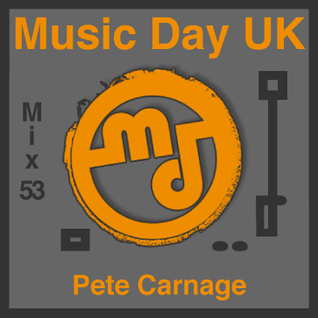 Music Day UK - Mix Series 53 - Pete Carnage