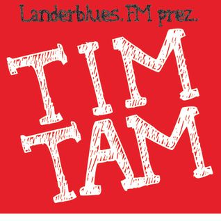 "LanderBlues.FM presents ""TIM TAM"""
