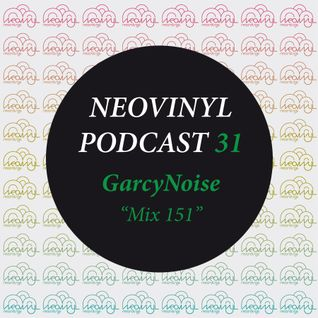 Neovinyl Podcast 31 - GarcyNoise - Mix 151