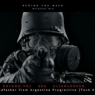 Behind the Mask (Original Remix) by Roland Vdj aka AlienLooper