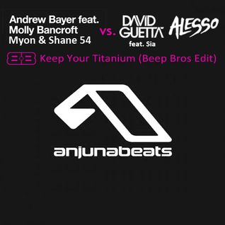 Andrew Bayer, Myon & Shane 54 vs. David Guetta Ft. Sia, Alesso - Keep Your Titanium (Beep Bros Edit)