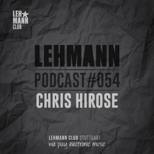 Lehmann Podcast #054 - Chris Hirose