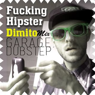 Fucking Hipster DIMITO Mix_Garage&Dubstep_01-07-13