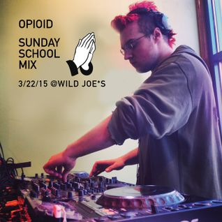 Opioid Sunday School Set @ Wild Joe*s 3/22/15