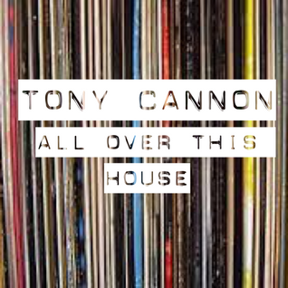 Tony Cannon - All Over This House #01