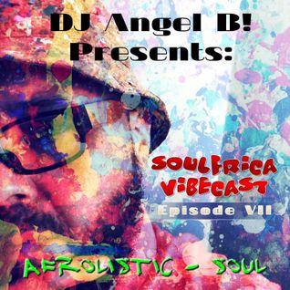 DJ Angel B! Presents: Soulfrica Vibecast (Episode VII) Afrolistic - Soul