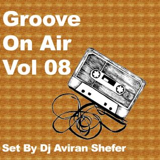 Groove On Air Vol 08 - Set by Dj Aviran Shefer