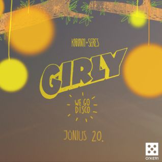 Seres+Karanyi Pres.: GIRLY 'We Go Disco' (Juni 20 @ Ökert)