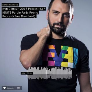 Ivan Gomez - 2015 Podcast #3 - IGNITE Purple Party Promo Podcast (Free Download)