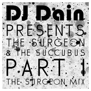DJ Dain Presents: The Surgeon & The Succubus - Part I: The Surgeon Mix