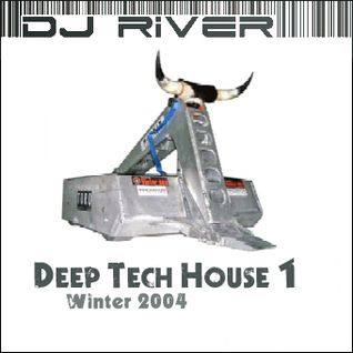 DJ River - Deep Tech House Mix 1 (Winter 2004)