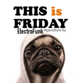 """This is friday""""electroFunk"""""""