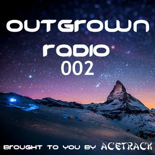 Outgrown Radio 002 - Brought To You By: Acetrack