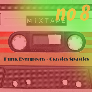 Punk Evergreens * Classics Spastics * mixtape no 8