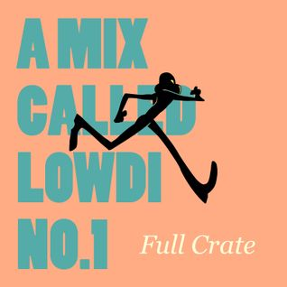 A Mix Called Lowdi —  by Full Crate