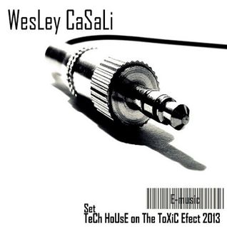 WesLey CaSaLi - TeCh HoUsE on The ToXiC Efect 2013