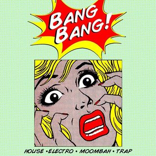 Bang! Bang! Moombah Mix