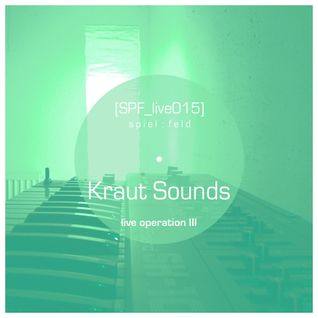 [SPF_live015] spiel:feld´s live operation with ... Kraut Sounds ● live operation III