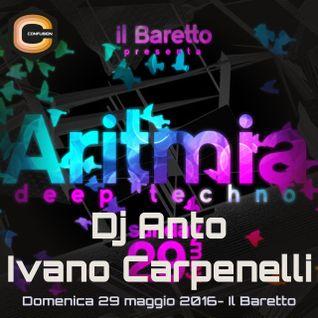 Dj Anto VS Ivano Carpenelli - 29.05.2016 ARITMIA a IL BARETTO@CONFUSION