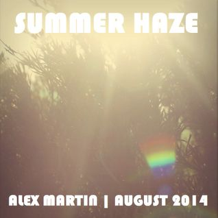 Alex Martin | Summer Haze | August 2014