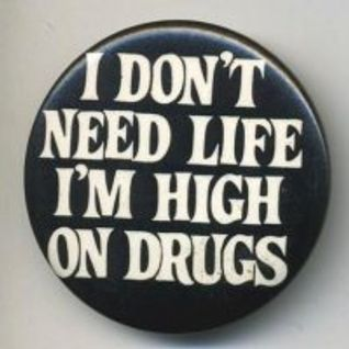 we dont need life we're high on drugs