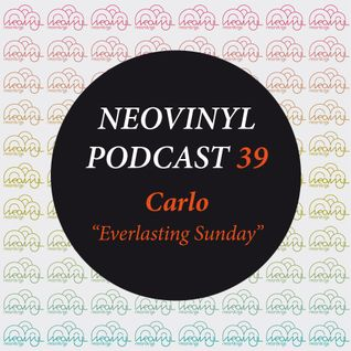 Neovinyl Podcast 39 - Carlo - Everlasting Sunday